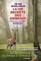 La vie secrète des animaux : amour, deuil, compassion : un monde caché s'ouvre à nous de Peter Wohlleben - Broché