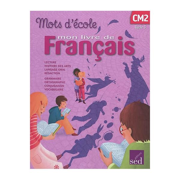 Mots D Ecole Mon Livre De Francais Cycle 3 Cm2