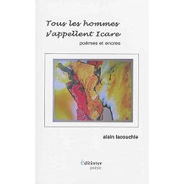 Tous les hommes s'appellent Icare : poèmes et encres