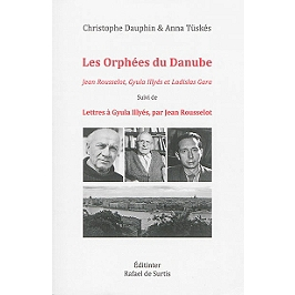 Les Orphées du Danube : Jean Rousselot, Gyula Illyés et Ladislas Gara | Lettres à Gyula Illyés