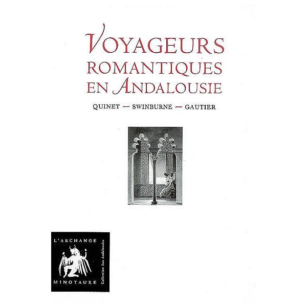 Voyageurs Romantiques En Andalousie Quinet Swinburne Gautier