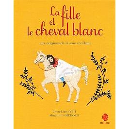La fille et le cheval blanc : aux origines de la soie en Chine