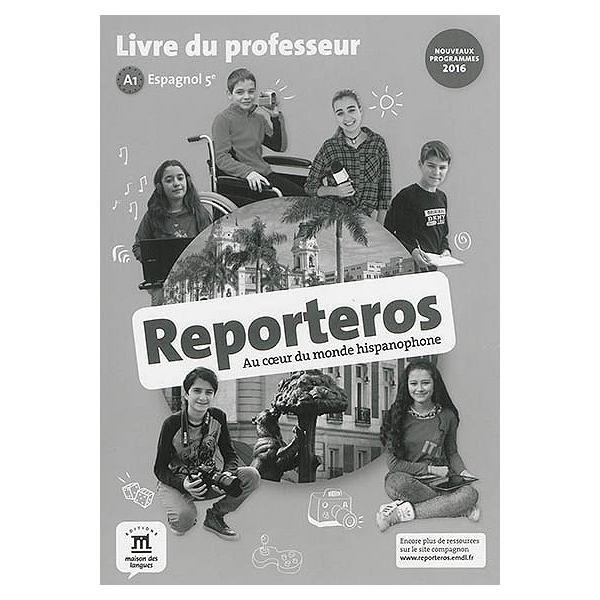 Reporteros Au Coeur Du Monde Hispanophone Espagnol 5e A1 Livre Du Professeur