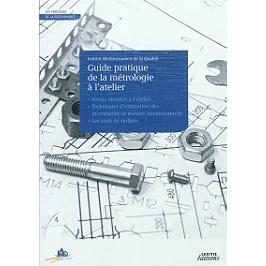 Guide pratique de la métrologie à l'atelier : savoir mesurer à l'atelier, techniques d'estimation des incertitudes de mesure dimensionnelle, les états de surface