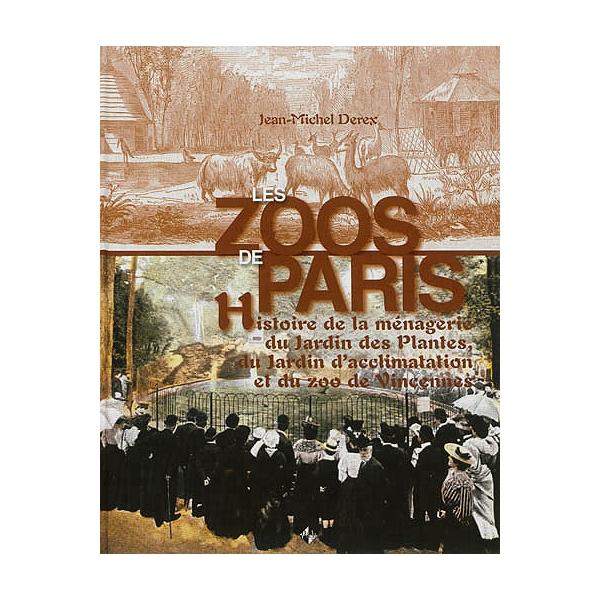 Les Zoos De Paris Histoire De La Menagerie Du Jardin Des Plantes