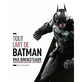 Tout l'art de Batman par Rocksteady : Arkham Asylum, Arkham City, Arkham Knight