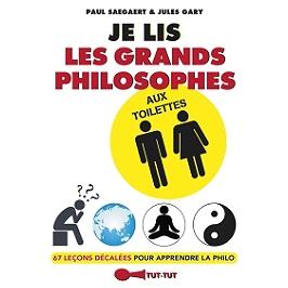 Je lis les grands philosophes aux toilettes : 67 leçons décalées pour apprendre la philo