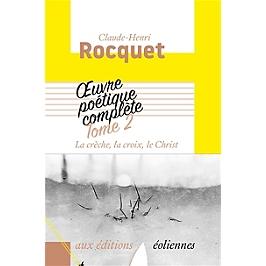 Oeuvre poétique complète | Volume 2, La crèche, la croix, le Christ