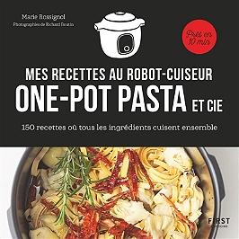 Mes recettes au robot-cuiseur : one-pot pasta et cie : 150 recettes où tous les ingrédients cuisent ensemble