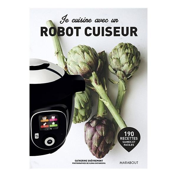 Je Cuisine Avec Un Robot Cuiseur 160 Recettes Saines Et Faciles