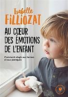 Au coeur des émotions de l'enfant : comprendre son langage, ses rires et ses pleurs de Isabelle Filliozat - Broché