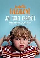 J'ai tout essayé ! : opposition, pleurs et crises de rage : traverser sans dommage la période de 1 à 5 ans de Isabelle Filliozat - Broché