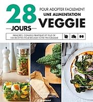 28-jours-pour-adopter-facilement-une-alimentation-veggie-principes-conseils-pratiques-et-plus-de-100-recettes-pour-reussir-votre-programme