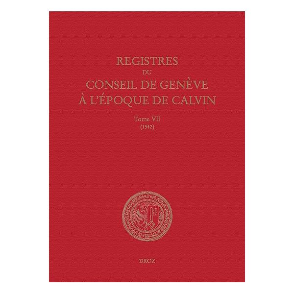 Registres Du Conseil De Genève à Lépoque De Calvin Volume 7 Du