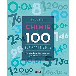 Déguster la chimie en 100 nombres : une mine d'anecdotes savoureuses pour découvrir la chimie