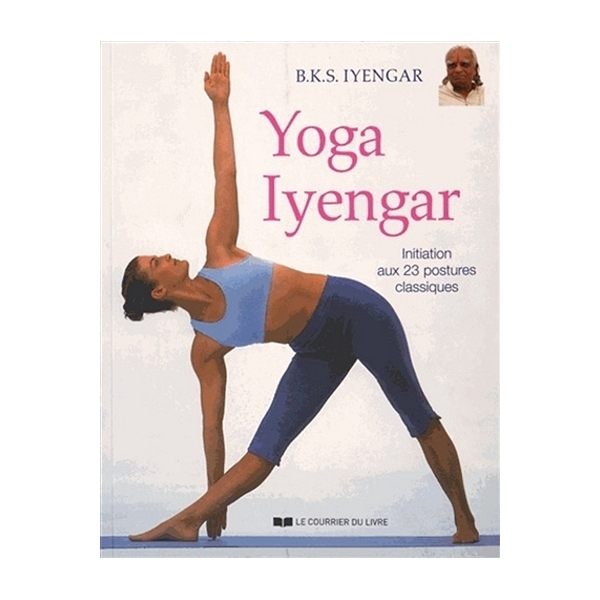 Yoga Iyengar Initiation Aux 23 Postures Classiques Initiation Aux 23 Postures Classiques Belur Krishnamacharya Sundararaja Iyengar 9782702911310 Espace Culturel E Leclerc
