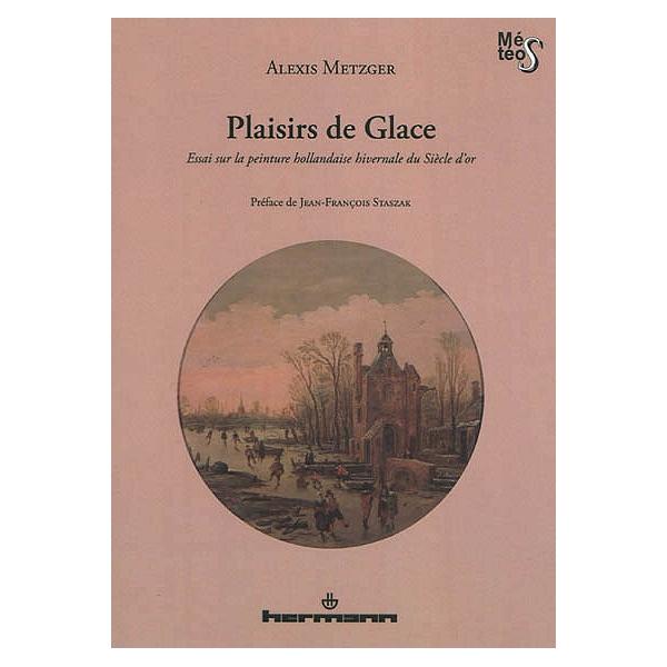 Plaisirs De Glace Essai Sur La Peinture Hollandaise Hivernale Du