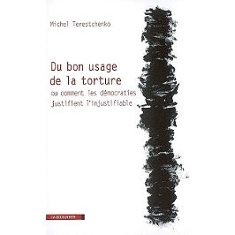 Du bon usage de la torture ou Comment les démocraties justifient l'injustifiable