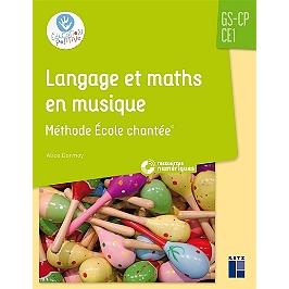 Langage et maths en musique : GS-CP-CE1 : méthode école chantée