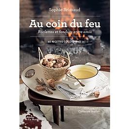 Au coin du feu : raclettes et fondues entre amis : 60 recettes cocooning