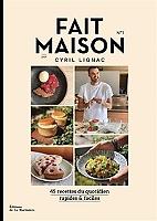Fait maison : 45 recettes du quotidien, rapides & faciles de Cyril Lignac - Broché