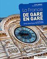 la-france-de-gare-en-gare-une-aventure-ferroviaire