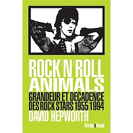 Rock'n'roll animals : grandeur et décadence des rock stars : 1955-1994