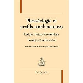 Phraséologie et profils combinatoires : lexique, syntaxe et sémantique : hommage à Peter Blumenthal