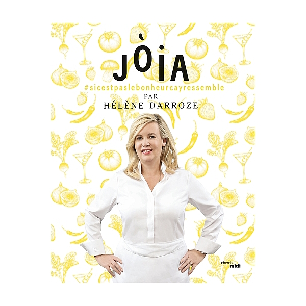 Joia Si C Est Pas Le Bonheur Ca Y Ressemble Helene Darroze 9782749159003 Espace Culturel E Leclerc