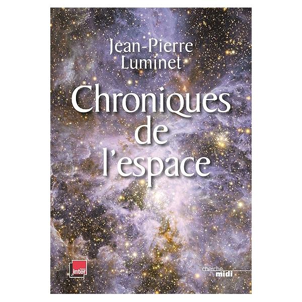 Chroniques De L Espace Conquete Spatiale Et Exploration De L Univers Jean Pierre Luminet 9782749162485 Espace Culturel E Leclerc