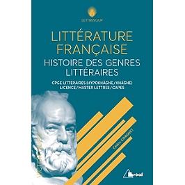 Littérature française : histoire des genres littéraires : CPGE littéraires (hypokhâgne, khâgne), licence, master lettres, Capes