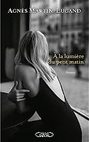 A la lumière du petit matin de Agnès Martin-Lugand - Broché