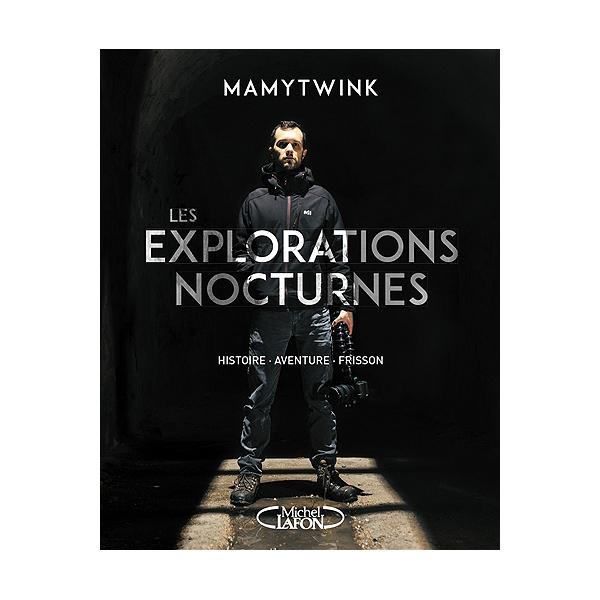 d61c685de17c5f Les explorations nocturnes : histoire, aventure, frisson - Mamytwink ...