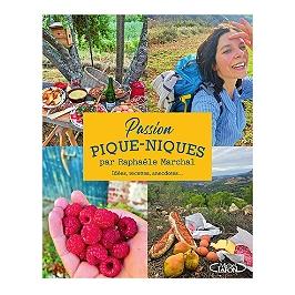 Passion pique-niques : idées, recettes, anecdotes...
