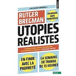 Utopies réalistes : en finir avec la pauvreté, un monde sans frontières, la semaine de travail de 15 heures