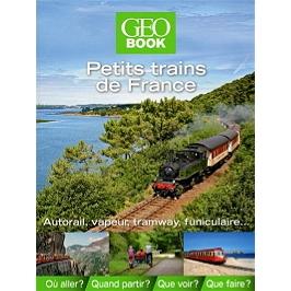 Petits trains de France : autorail, vapeur, tramway, funiculaire...
