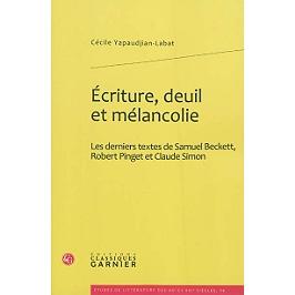 Ecriture, deuil et mélancolie : les derniers textes de Samuel Beckett, Robert Pinget et Claude Simon