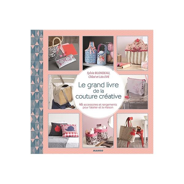 Le Grand Livre De La Couture Créative 46 Accessoires Et Rangements Pour L Atelier Et La Maison