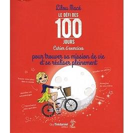 Le défi des 100 jours : cahier d'exercices pour trouver sa mission de vie et se réaliser pleinement