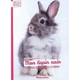 Mon lapin nain : le choisir, le comprendre, le soigner
