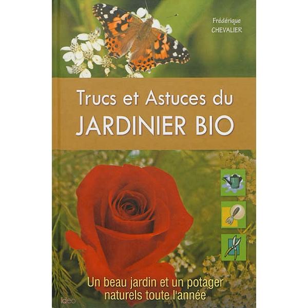 Trucs et astuces du jardinier bio : un beau jardin et un potager ...