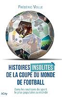 Histoires insolites de la Coupe du monde de football : dans les coulisses du sport le plus populaire au monde de Frédéric Veille - Broché
