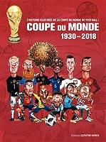 Coupe du monde : 1930-2018 : l'histoire illustrée de la coupe du monde de football ! de Aczel - Relié
