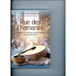 Rue des chamanes : initiation à la pratique du chamanisme au coeur de la ville