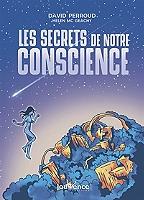 les-secrets-de-notre-conscience