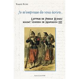 Je m'empresse de vous écrire... : lettres de Pierre Renou, soldat vendéen de Napoléon III