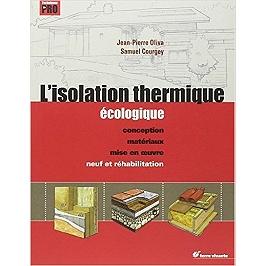 L'isolation thermique écologique : conception, matériaux, mise en oeuvre : neuf et réhabilitation