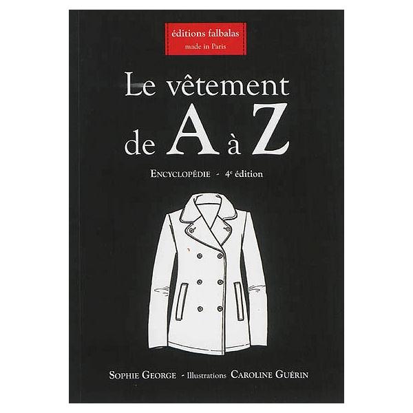 meilleure sélection feb8d 661fe Le vêtement de A à Z : encyclopédie thématique de la mode et du textile