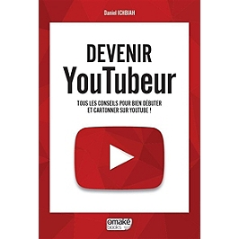 Devenir youtubeur : tous les conseils pour bien débuter et cartonner sur YouTube !