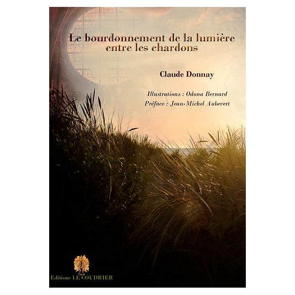 Le bourdonnement de la lumière entre les chardons - Claude Donnay ...